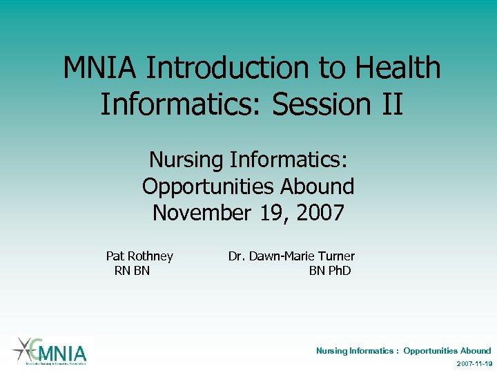 MNIA Introduction to Health Informatics: Session II Nursing Informatics: Opportunities Abound November 19, 2007