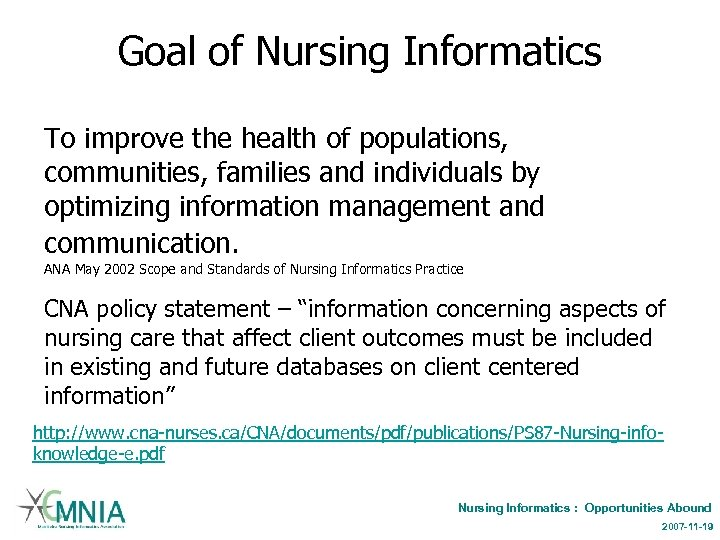 Goal of Nursing Informatics To improve the health of populations, communities, families and individuals