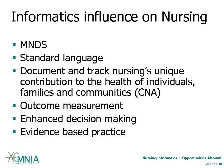 Informatics influence on Nursing § MNDS § Standard language § Document and track nursing's