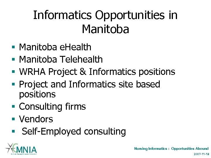 Informatics Opportunities in Manitoba e. Health Manitoba Telehealth WRHA Project & Informatics positions Project