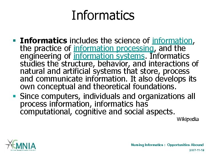 Informatics § Informatics includes the science of information, the practice of information processing, and