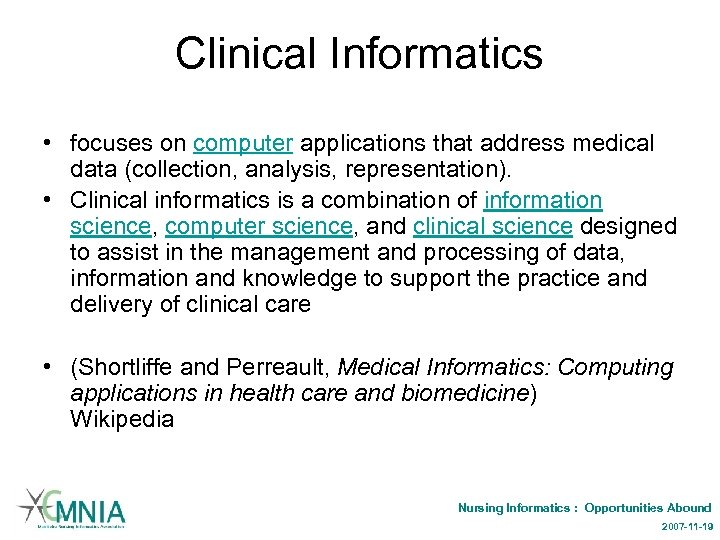 Clinical Informatics • focuses on computer applications that address medical data (collection, analysis, representation).