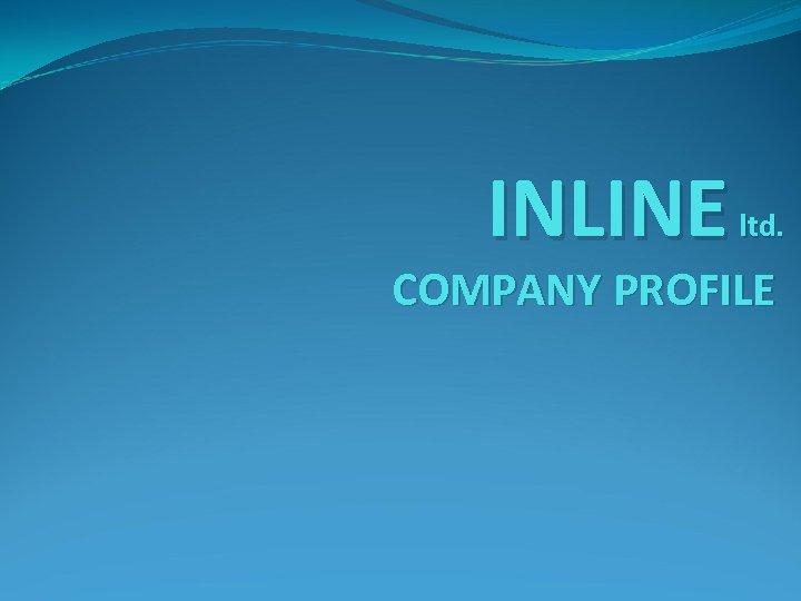 INLINE ltd. COMPANY PROFILE
