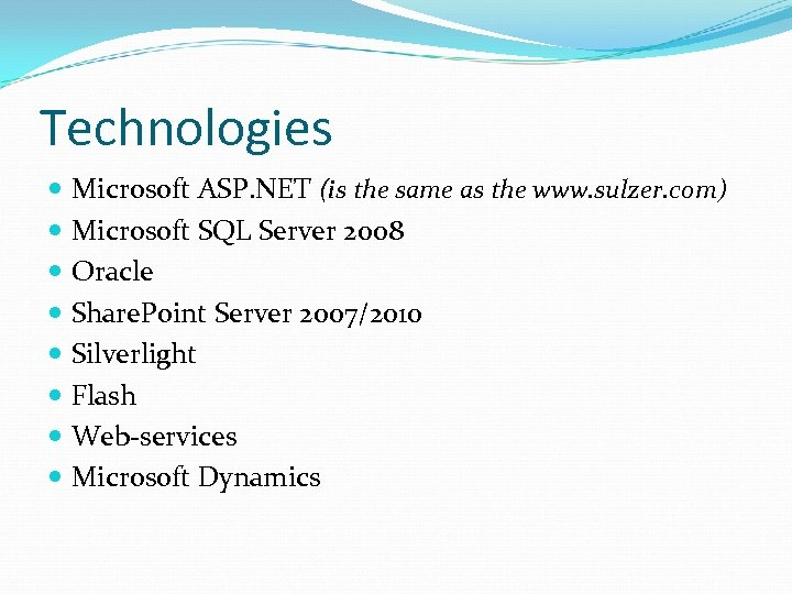 Technologies Microsoft ASP. NET (is the same as the www. sulzer. com) Microsoft SQL