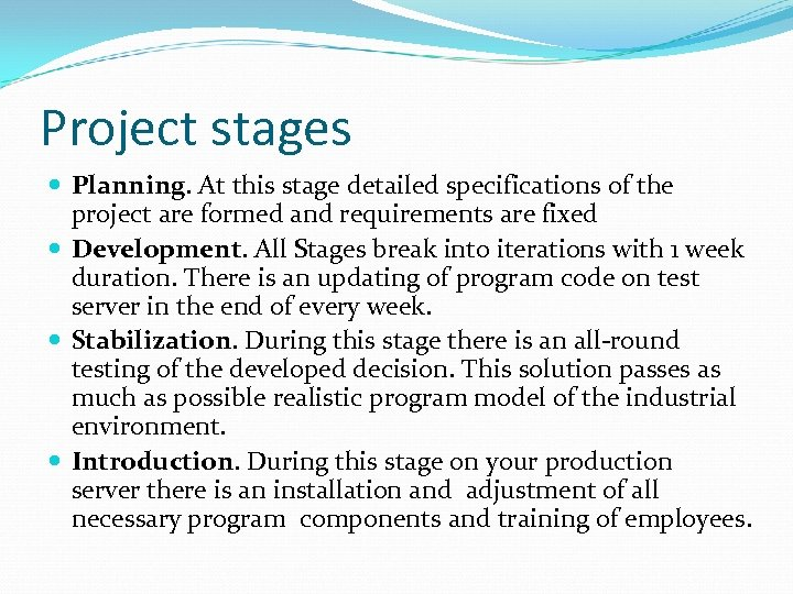 Project stages Planning. At this stage detailed specifications of the project are formed and