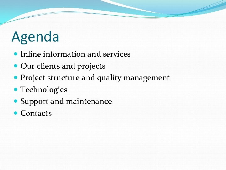 Agenda Inline information and services Our clients and projects Project structure and quality management