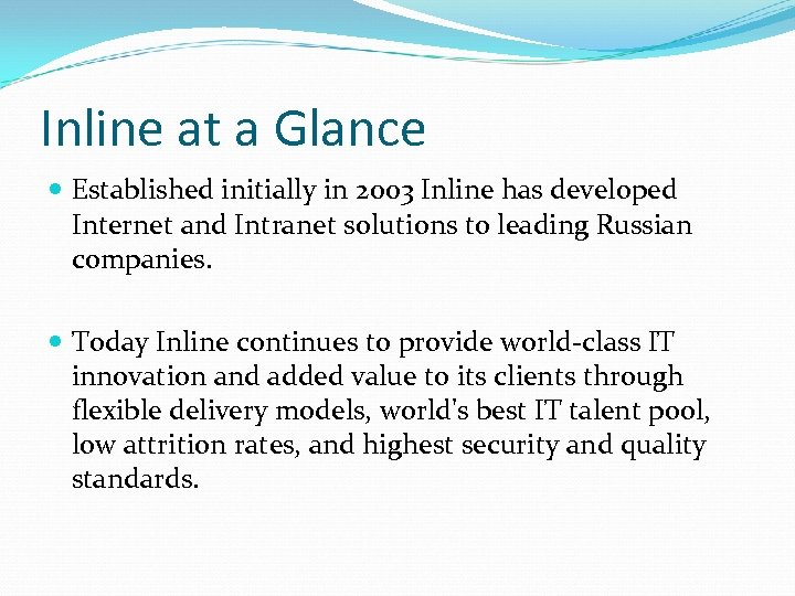Inline at a Glance Established initially in 2003 Inline has developed Internet and Intranet