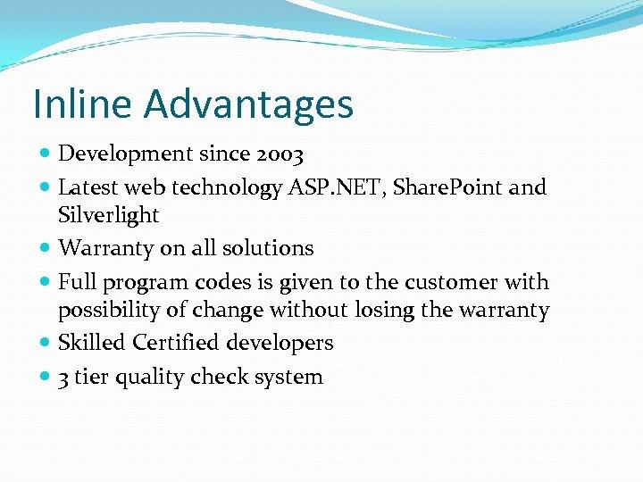 Inline Advantages Development since 2003 Latest web technology ASP. NET, Share. Point and Silverlight