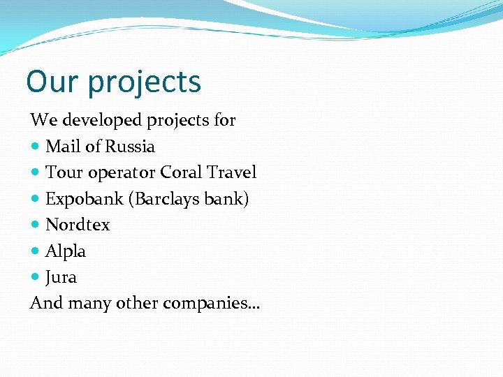 Our projects We developed projects for Mail of Russia Tour operator Coral Travel Expobank
