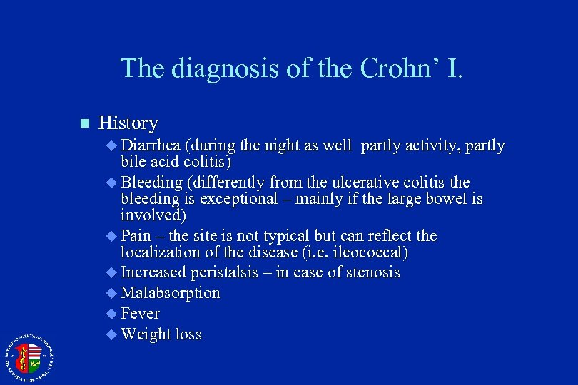 The diagnosis of the Crohn' I. n History u Diarrhea (during the night as