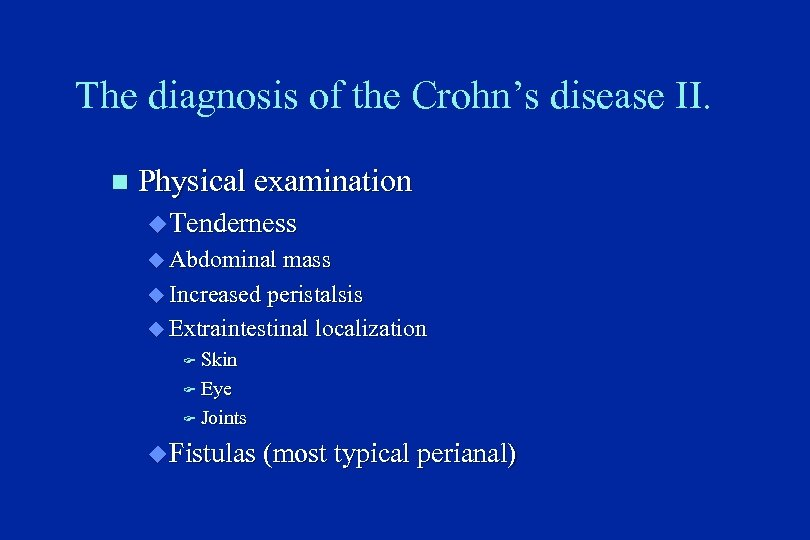 The diagnosis of the Crohn's disease II. n Physical examination u Tenderness u Abdominal