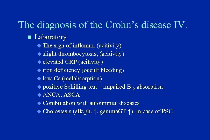 The diagnosis of the Crohn's disease IV. n Laboratory u The sign of inflamm.