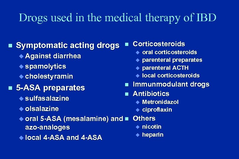 Drogs used in the medical therapy of IBD n Symptomatic acting drogs n u