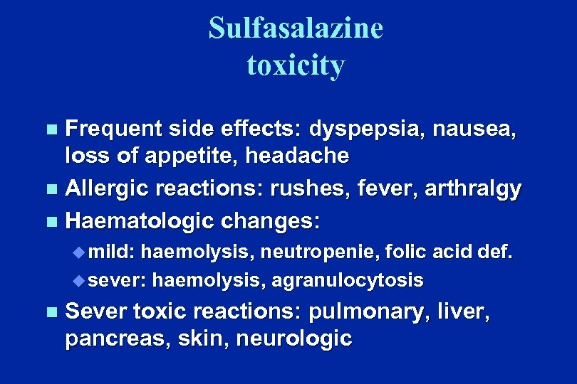 Sulfasalazine toxicity Frequent side effects: dyspepsia, nausea, loss of appetite, headache n Allergic reactions: