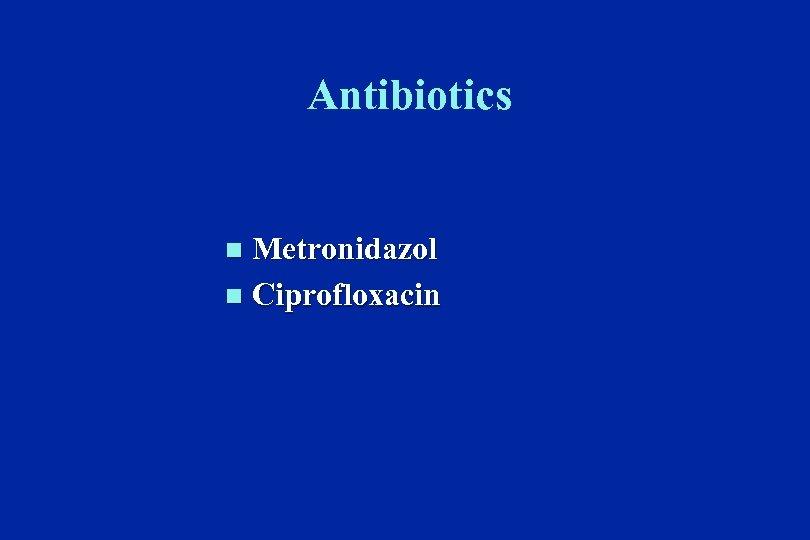 Antibiotics Metronidazol n Ciprofloxacin n