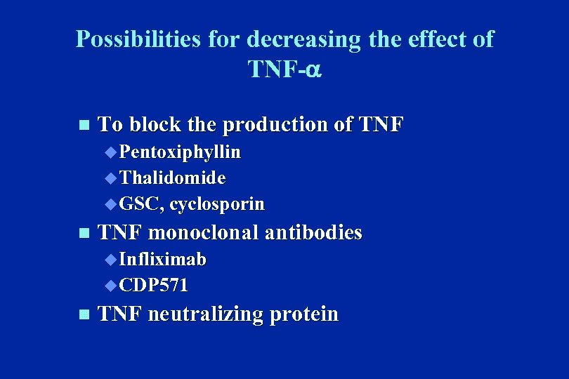Possibilities for decreasing the effect of TNF- n To block the production of TNF
