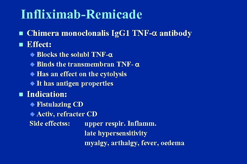 Infliximab-Remicade n n Chimera monoclonalis Ig. G 1 TNF- antibody Effect: u Blocks the