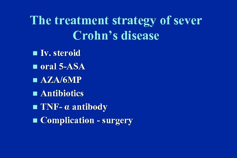 The treatment strategy of sever Crohn's disease Iv. steroid n oral 5 -ASA n
