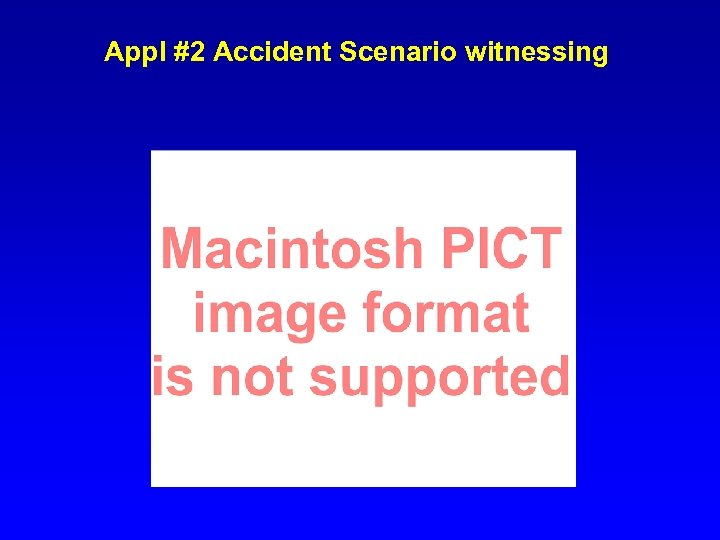 Appl #2 Accident Scenario witnessing