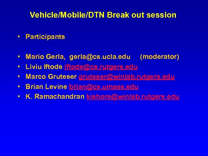 Vehicle/Mobile/DTN Break out session • Participants • • • Mario Gerla, gerla@cs. ucla. edu
