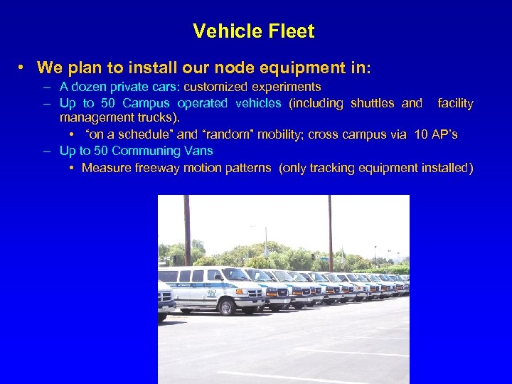 Vehicle Fleet • We plan to install our node equipment in: – A dozen