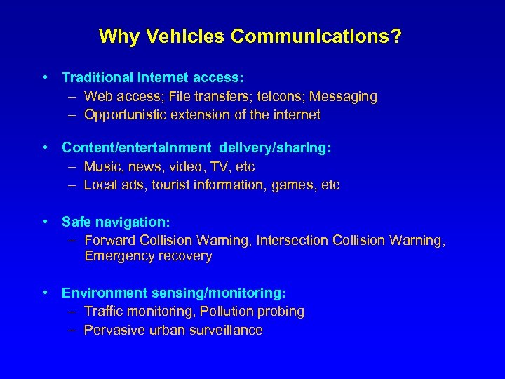 Why Vehicles Communications? • Traditional Internet access: – Web access; File transfers; telcons; Messaging