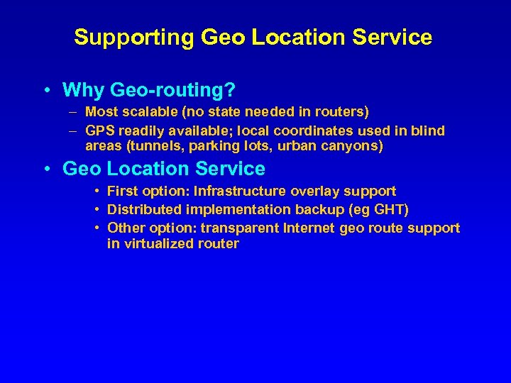 Supporting Geo Location Service • Why Geo-routing? – Most scalable (no state needed in