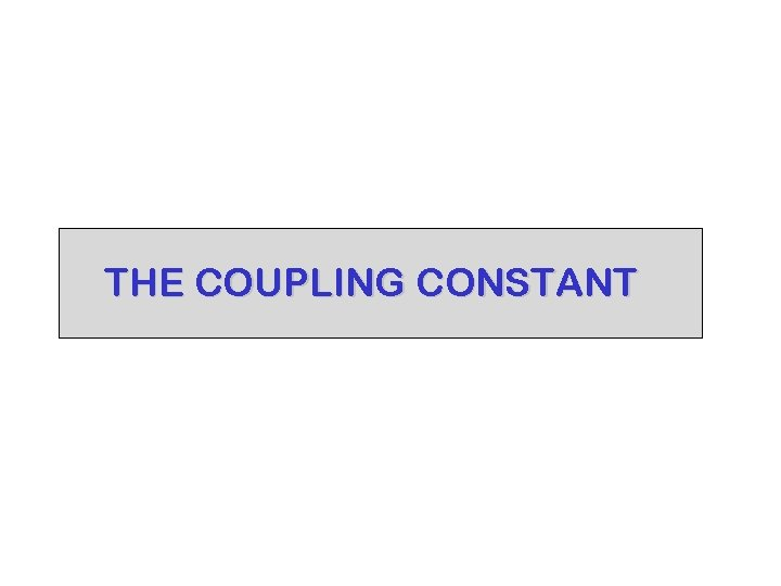 THE COUPLING CONSTANT