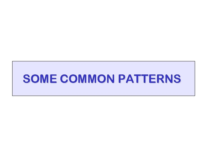 SOME COMMON PATTERNS