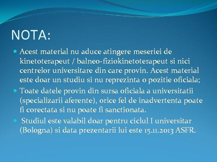 NOTA: Acest material nu aduce atingere meseriei de kinetoterapeut / balneo-fiziokinetoterapeut si nici centrelor
