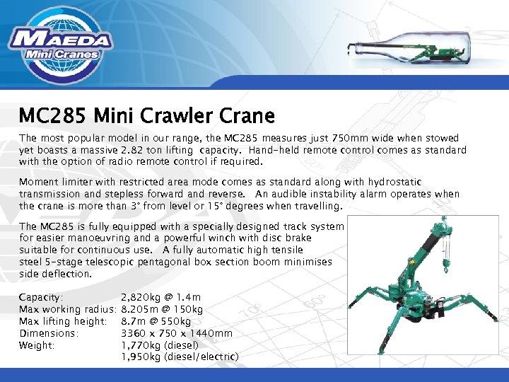 MC 285 Mini Crawler Crane The most popular model in our range, the MC