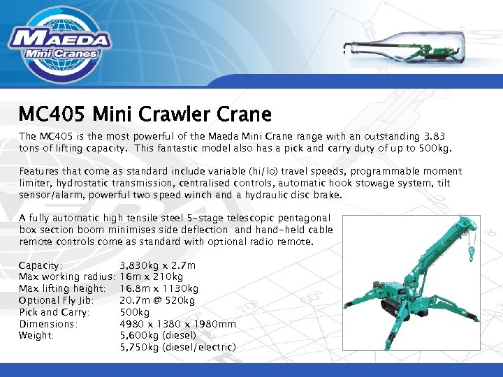 MC 405 Mini Crawler Crane The MC 405 is the most powerful of the
