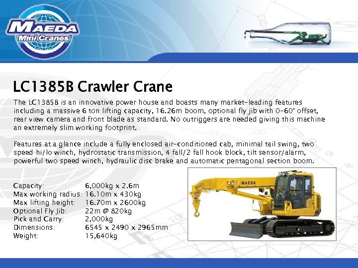 LC 1385 B Crawler Crane The LC 1385 B is an innovative power house
