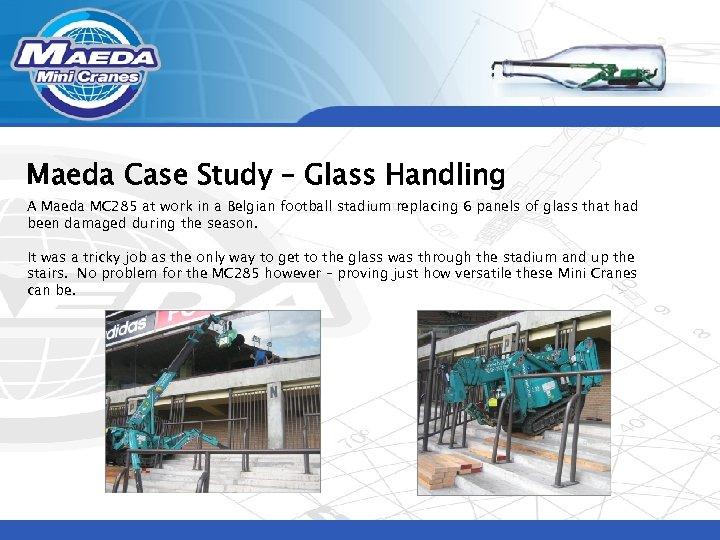 Maeda Case Study – Glass Handling A Maeda MC 285 at work in a