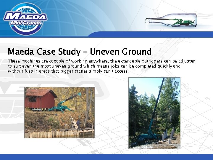 Maeda Case Study – Uneven Ground These machines are capable of working anywhere, the