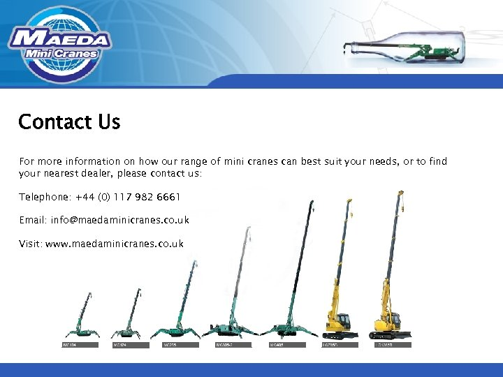 Contact Us For more information on how our range of mini cranes can best