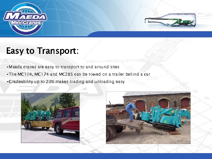 Easy to Transport: • Maeda cranes are easy to transport to and around sites