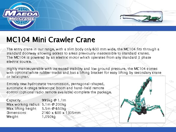 MC 104 Mini Crawler Crane The entry crane in our range, with a slim