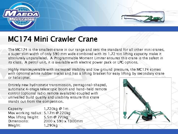 MC 174 Mini Crawler Crane The MC 174 is the smallest crane in our