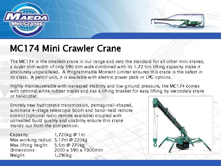 MC 174 Mini Crawler Crane The MC 174 is the smallest crane in our