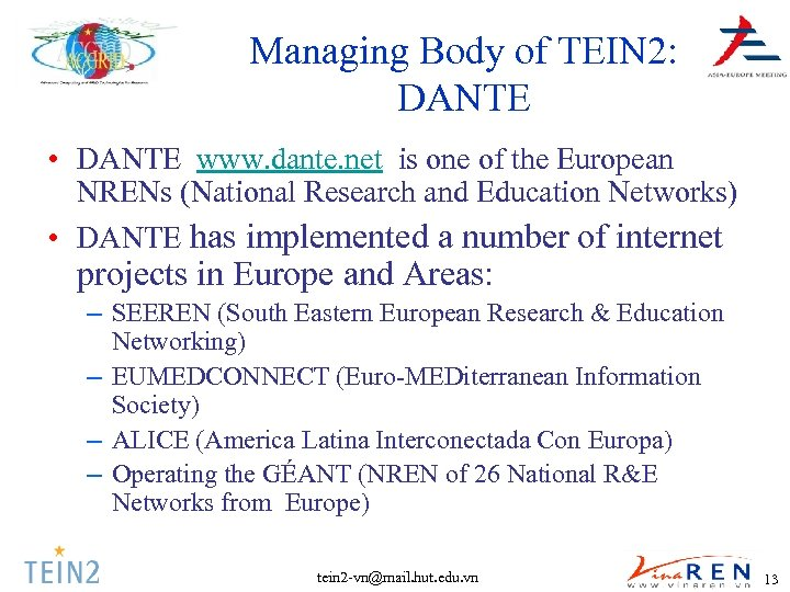 Managing Body of TEIN 2: DANTE • DANTE www. dante. net is one of