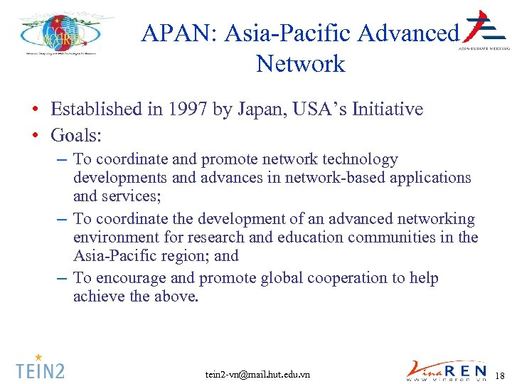 APAN: Asia-Pacific Advanced Network • Established in 1997 by Japan, USA's Initiative • Goals: