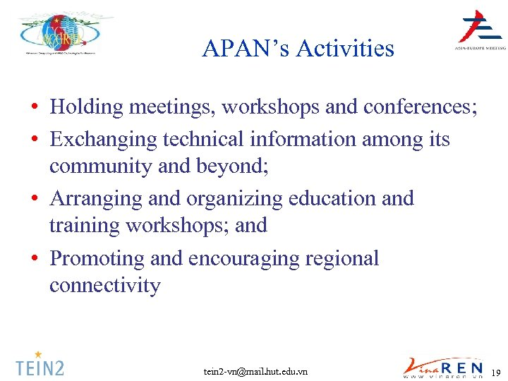 APAN's Activities • Holding meetings, workshops and conferences; • Exchanging technical information among its