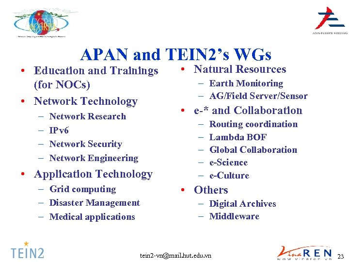 APAN and TEIN 2's WGs • Education and Trainings (for NOCs) • Network Technology