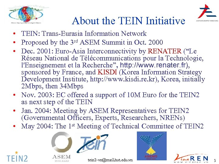 About the TEIN Initiative • TEIN: Trans-Eurasia Information Network • Proposed by the 3