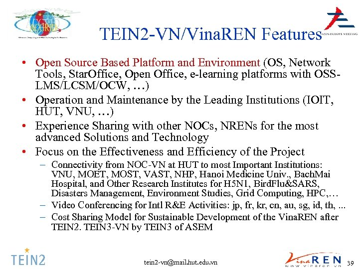 TEIN 2 -VN/Vina. REN Features • Open Source Based Platform and Environment (OS, Network