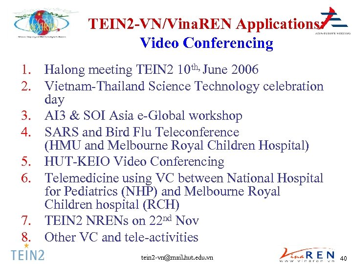 TEIN 2 -VN/Vina. REN Applications: Video Conferencing 1. Halong meeting TEIN 2 10 th,