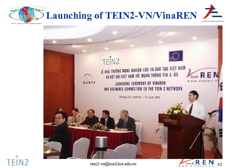 Launching of TEIN 2 -VN/Vina. REN tein 2 -vn@mail. hut. edu. vn 42