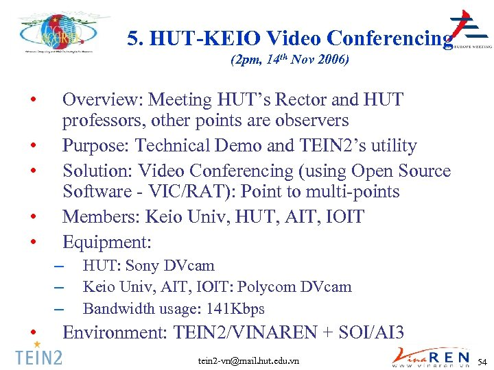 5. HUT-KEIO Video Conferencing (2 pm, 14 th Nov 2006) • • • Overview: