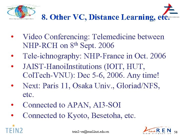 8. Other VC, Distance Learning, etc. • • • Video Conferencing: Telemedicine between NHP-RCH